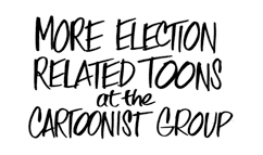 More Election Related Toons at the Cartoonist Group